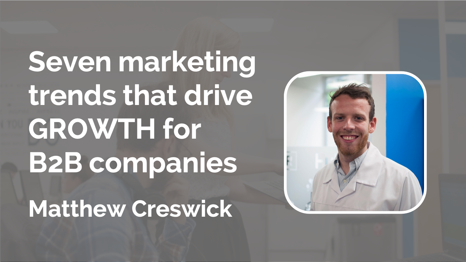 Seven marketing trends that drive growth for B2B companies