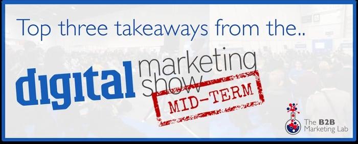 Top three takeaways from the Digital Marketing Show